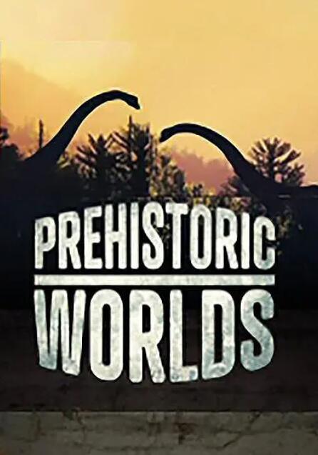 【英语中英字幕】法国纪录片:史前世界 Prehistoric Worlds (2019) 全1集【1080p】图片 No.1