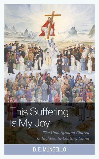 This Suffering Is My Joy: The Underground Church in Eighteenth-Century China (2021)